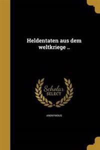 GER-HELDENTATEN AUS DEM WELTKR