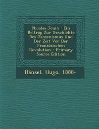 Nicolas Jouin : Ein Beitrag Zur Geschichte Des Jansenismus Und Der Zeit Vor Der Französischen Revolution