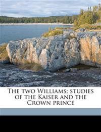 The two Williams; studies of the Kaiser and the Crown prince