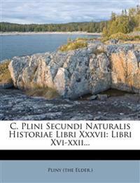 C. Plini Secundi Naturalis Historiae Libri Xxxvii: Libri Xvi-xxii...
