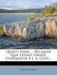 Quinti Ennii ... Reliquiæ Quæ Extant Omnes, Conquisitæ À J. A. Giles...