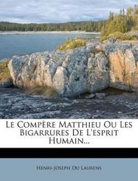 Le Compère Matthieu Ou Les Bigarrures De L'esprit Humain...