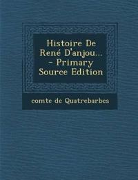 Histoire De René D'anjou... - Primary Source Edition