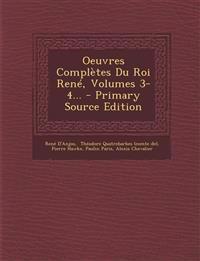 Oeuvres Complètes Du Roi René, Volumes 3-4... - Primary Source Edition