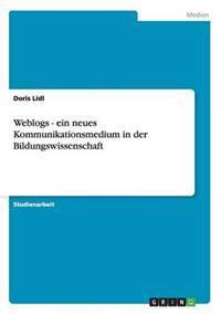 Weblogs - Ein Neues Kommunikationsmedium in Der Bildungswissenschaft