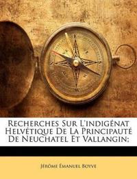Recherches Sur L'indigénat Helvétique De La Principauté De Neuchatel Et Vallangin;