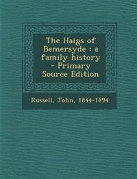 The Haigs of Bemersyde : a family history