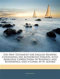 The New Testament for English Readers: Containing the Authorized Version, with Marginal Corrections of Readings and Renderings; and a Comm. by H. Alfo