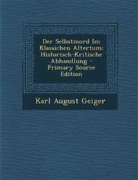 Der Selbstmord Im Klassichen Altertum: Historisch-Kritische Abhandlung - Primary Source Edition