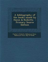 A bibliography of the books issued by Hacon & Ricketts  - Primary Source Edition