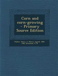 Corn and Corn-Growing - Primary Source Edition