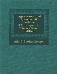 Agrarwesen Und Agrarpolitik, Volume 3,part 2