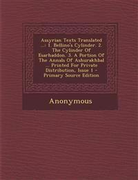 Assyrian Texts Translated ...: 1. Bellino's Cylinder. 2. the Cylinder of Esarhaddon. 3. a Portion of the Annals of Ashurakhbal ... Printed for Privat