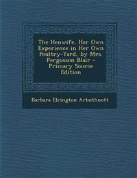 Henwife, Her Own Experience in Her Own Poultry-Yard, by Mrs. Fergusson Blair