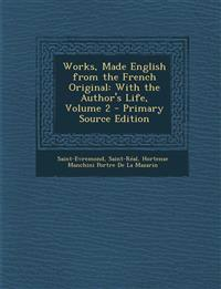 Works, Made English from the French Original: With the Author's Life, Volume 2 - Primary Source Edition