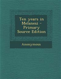 Ten Years in Melanesi - Primary Source Edition