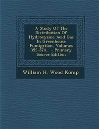 A Study of the Distribution of Hydrocyanic Acid Gas in Greenhouse Fumigation, Volumes 352-374... - Primary Source Edition