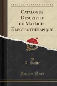 Catalogue Descriptif du Matériel Électrothérapique (Classic Reprint)