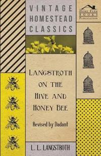 Langstroth on the Hive and Honey Bee - Revised by Dadant