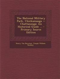 The National Military Park, Chickamauga -- Chattanooga: An Historical Guide ...
