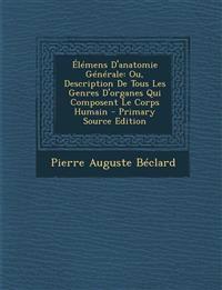 Élémens D'anatomie Générale: Ou, Description De Tous Les Genres D'organes Qui Composent Le Corps Humain - Primary Source Edition
