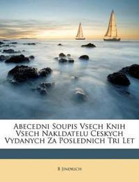 Abecedni Soupis Vsech Knih Vsech Nakldatelu Ceskych Vydanych Za Poslednich Tri Let