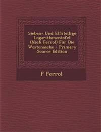 Sieben- Und Elfstellige Logarithmentafel (Nach Ferrol) Für Die Westenasche - Primary Source Edition