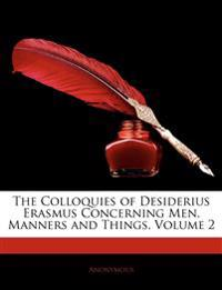 The Colloquies of Desiderius Erasmus Concerning Men, Manners and Things, Volume 2
