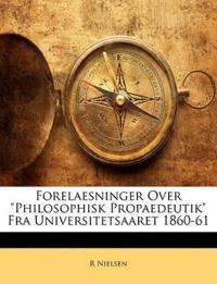 """Forelaesninger Over """"Philosophisk Propaedeutik"""" Fra Universitetsaaret 1860-61"""