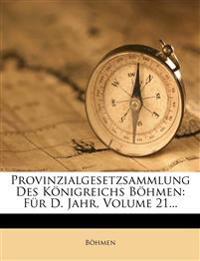 Provinzialgesetzsammlung Des K Nigreichs B Hmen: Fur D. Jahr, Volume 21...