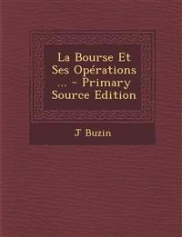 La Bourse Et Ses Operations ... - Primary Source Edition