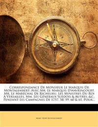 Correspondance De Monsieur Le Marquis De Montalembert: Avec Mr. Le Marquis D'havrincourt, Mr. Le Maréchal De Richelieu, Les Ministres Du Roi À Versail
