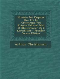 Hinsides Det Kaspiske Hav: Fra En Orientrejse Ved Krigens Udbrud. Med 51 Illustrationer Og 2 Kortskitser - Primary Source Edition