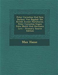 Peter Cornelius Und Sein Barbier Von Bagdad: Die Kritik Zweier Partituren. Peter Cornelius Gegen Felix Mottl Und Hermann Levi - Primary Source Edition