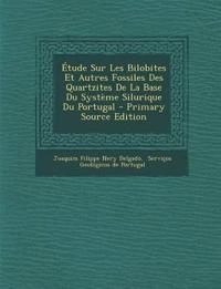 Étude Sur Les Bilobites Et Autres Fossiles Des Quartzites De La Base Du Système Silurique Du Portugal