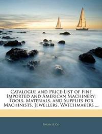 Catalogue and Price-List of Fine Imported and American Machinery: Tools, Materials, and Supplies for Machinists, Jewellers, Watchmakers ...