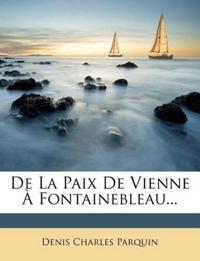 De La Paix De Vienne À Fontainebleau...