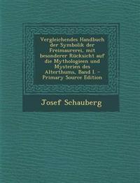 Vergleichendes Handbuch der Symbolik der Freimaurerei, mit besonderer Rücksicht auf die Mythologieen und Mysterien des Alterthums, Band I.