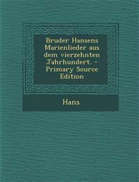 Bruder Hansens Marienlieder Aus Dem Vierzehnten Jahrhundert.