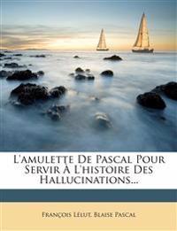 L'amulette De Pascal Pour Servir À L'histoire Des Hallucinations...