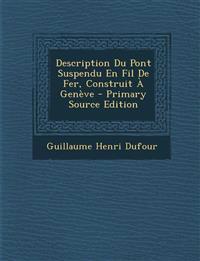 Description Du Pont Suspendu En Fil de Fer, Construit a Geneve - Primary Source Edition