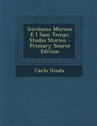 Girolamo Morone E I Suoi Tempi: Studio Storico - Primary Source Edition