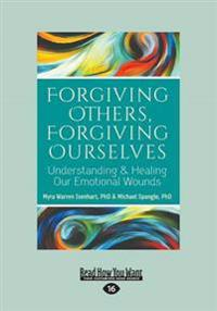 Forgiving Others, Forgiving Ourselves: Understanding & Healing Our Emotional Wounds (Large Print 16pt)