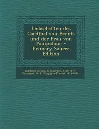 Liebschaften des Cardinal von Bernis und der Frau von Pompadour - Primary Source Edition