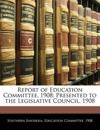 Report of Education Committee, 1908: Presented to the Legislative Council, 1908