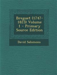 Breguet (1747-1823) Volume 1 - Primary Source Edition