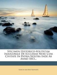 Specimen Historico-politicum Inaugurale De Ecclesiae Nexu Cum Civitate In Patria Nostra Inde Ab Anno 1813...