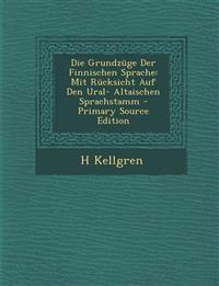 Die Grundzuge Der Finnischen Sprache: Mit Rucksicht Auf Den Ural- Altaischen Sprachstamm - Primary Source Edition
