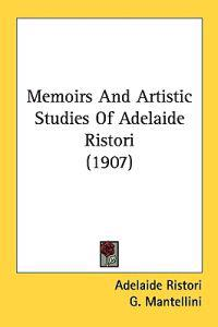 Memoirs and Artistic Studies of Adelaide Ristori