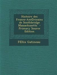 Histoire des Franco-Am©ricains de Southbridge Massachusetts